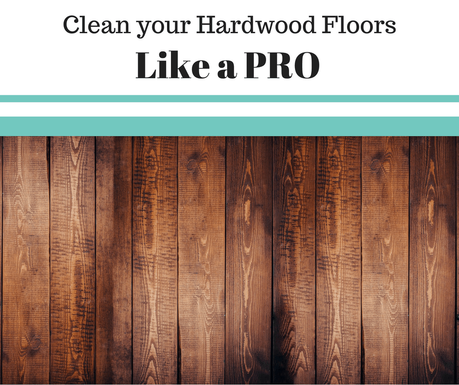 How to Clean your Hardwood Floors like a Pro