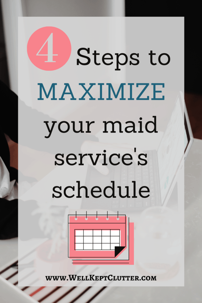 4 Steps to Maximize your maid service schedule