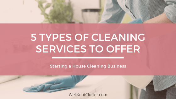 5 Different Types of Cleaning Services to Offer