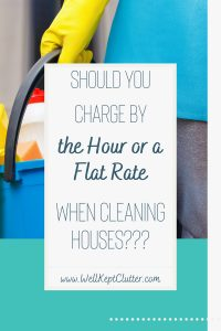 Charge by the hour or a flat rate when cleaning houses.